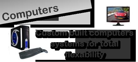 Custom built computers for total flexability